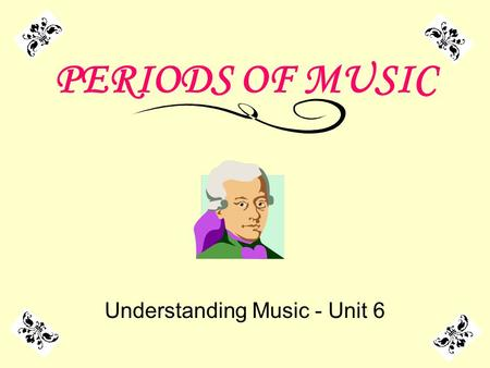 PERIODS OF MUSIC Understanding Music - Unit 6. Outcomes All of the different styles of music we listen to today have evolved over a long period of time.