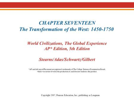 CHAPTER SEVENTEEN The Transformation of the West: 1450-1750 World Civilizations, The Global Experience AP* Edition, 5th Edition Stearns/Adas/Schwartz/Gilbert.