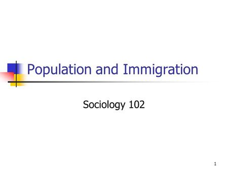 1 Population and Immigration Sociology 102. 2 The world's population continues to increase. There are now over 6 billion people on earth The majority.