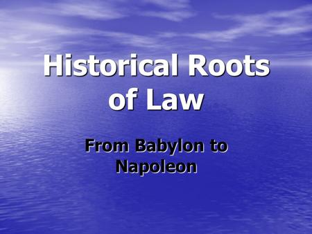 Historical Roots of Law From Babylon to Napoleon.
