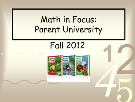Math in Focus: Parent University Fall 2012. Opening Task Complete the Noodler activity found on your table. Noodlers are problem solving activities designed.