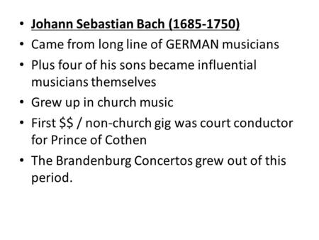 Johann Sebastian Bach (1685-1750) Came from long line of GERMAN musicians Plus four of his sons became influential musicians themselves Grew up in church.