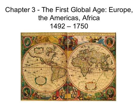 Chapter 3 - The First Global Age: Europe, the Americas, Africa – 1750