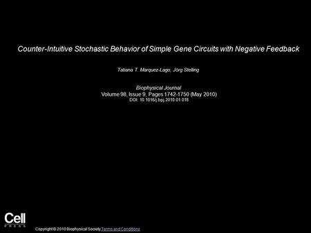 Counter-Intuitive Stochastic Behavior of Simple Gene Circuits with Negative Feedback Tatiana T. Marquez-Lago, Jörg Stelling Biophysical Journal Volume.