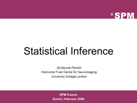 Statistical Inference Guillaume Flandin Wellcome Trust Centre for Neuroimaging University College London SPM Course Zurich, February 2009.