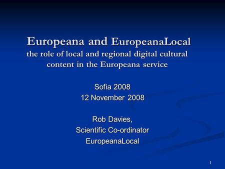 1 Europeana and EuropeanaLocal the role of local and regional digital cultural content in the Europeana service Europeana and EuropeanaLocal the role of.