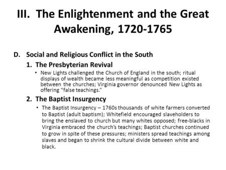 III. The Enlightenment and the Great Awakening, 1720-1765 D.Social and Religious Conflict in the South 1. The Presbyterian Revival New Lights challenged.