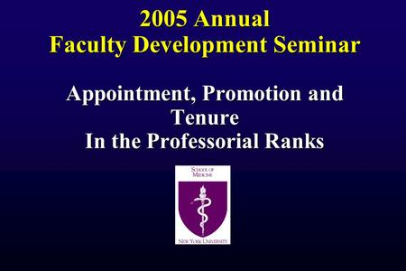 2005 Annual Faculty Development Seminar Appointment, Promotion and Tenure In the Professorial Ranks.