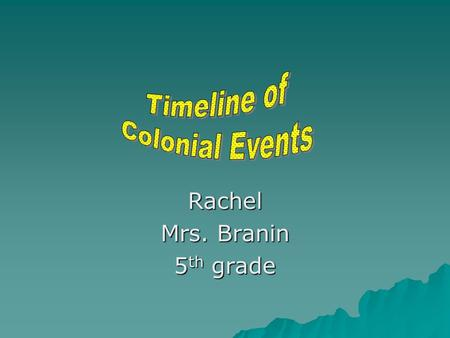 Rachel Mrs. Branin 5 th grade. 1729 1729  Ben Franklin founds Philadelphia's first newspaper. He established the first fire department, police force,