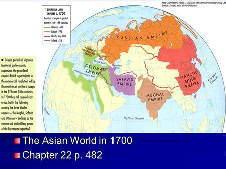 The Asian World in 1700 Chapter 22 p. 482. Asia and European Contact 1450- 1750 Europeans were not powerful enough to exploit Asia during 1450-1750 Europeans.