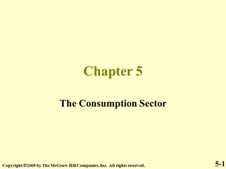 Chapter 5 The Consumption Sector Copyright  2005 by The McGraw-Hill Companies, Inc. All rights reserved. 5-1.