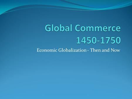 Economic Globalization - Then and Now