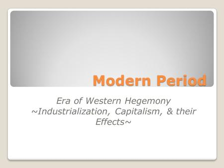 Modern Period Era of Western Hegemony