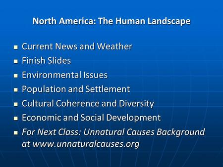 North America: The Human Landscape Current News and Weather Current News and Weather Finish Slides Finish Slides Environmental Issues Environmental Issues.