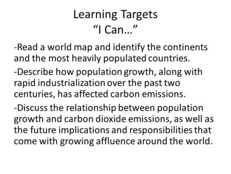 "Learning Targets ""I Can…"" -Read a world map and identify the continents and the most heavily populated countries. -Describe how population growth, along."