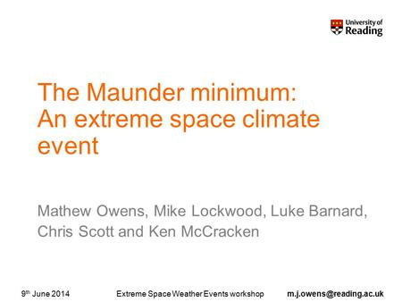 Extreme Space Weather Events th June 2014 The Maunder minimum: An extreme space climate event? Mathew Owens, Mike Lockwood,