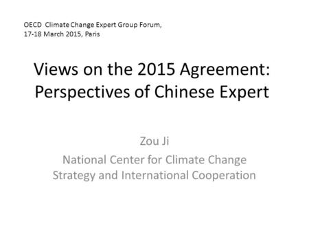 Views on the 2015 Agreement: Perspectives of Chinese Expert Zou Ji National Center for Climate Change Strategy and International Cooperation OECD Climate.