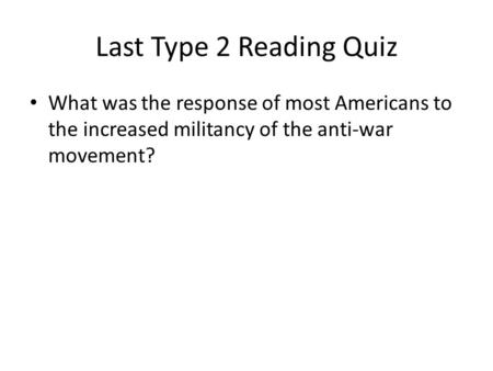 Last Type 2 Reading Quiz What was the response of most Americans to the increased militancy of the anti-war movement?