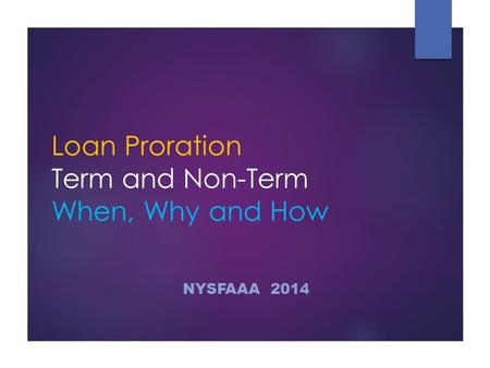 Loan Proration Term and Non-Term When, Why and How NYSFAAA 2014.