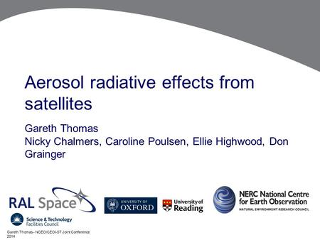 Aerosol radiative effects from satellites Gareth Thomas Nicky Chalmers, Caroline Poulsen, Ellie Highwood, Don Grainger Gareth Thomas - NCEO/CEOI-ST Joint.