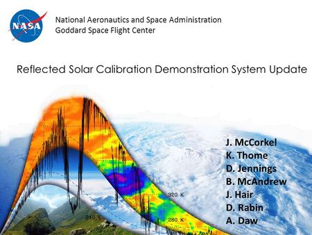 Reflected Solar Calibration Demonstration System Update J. McCorkel K. Thome D. Jennings B. McAndrew J. Hair D. Rabin A. Daw National Aeronautics and Space.
