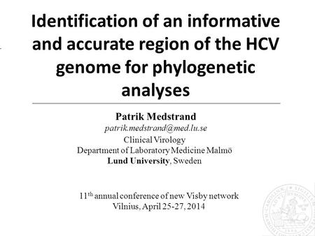 Identification of an informative and accurate region of the HCV genome for phylogenetic analyses Patrik Medstrand Clinical Virology.