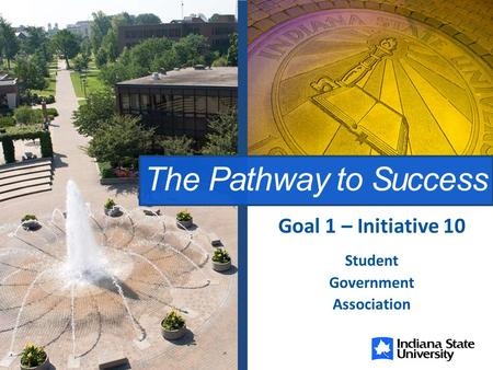 The Pathway to Success Student Government Association Goal 1 – Initiative 10.