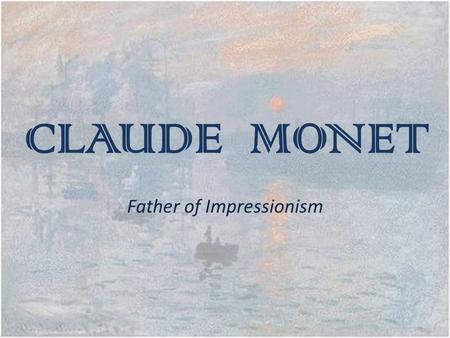 CLAUDE MONET Father of Impressionism. MONET 1840- 1926 Early Years Middle Years Late years Royal Academy.