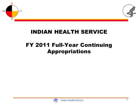 1 Indian Health Service INDIAN HEALTH SERVICE FY 2011 Full-Year Continuing Appropriations.