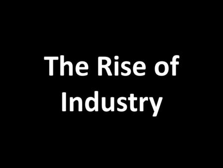 The Rise of Industry. How Did the Average European Live in 1750?