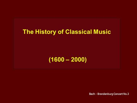 The History of Classical Music (1600 – 2000) Bach - Brandenburg Concert No.3.