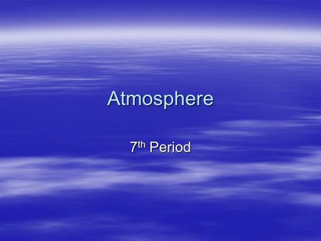 Atmosphere 7 th Period. The composition of the earth's atmosphere  78% of the earth's atmosphere is made up of Nitrogen, which enters the atmosphere.