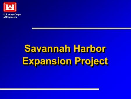 U.S. Army Corps of Engineers Savannah Harbor Expansion Project Savannah Harbor Expansion Project.