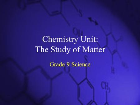 Grade 9 Science Chemistry Unit: The Study of Matter.