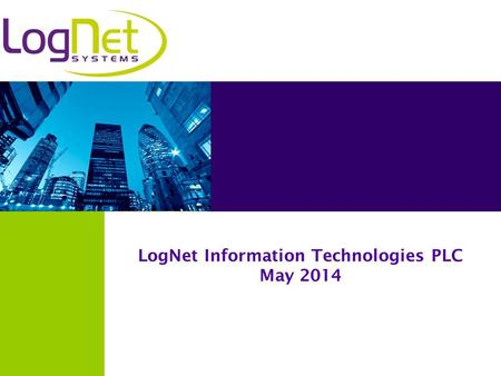 LogNet Information Technologies PLC May 2014. Innovative software company of customer experience solutions for multiple verticals Core products include.