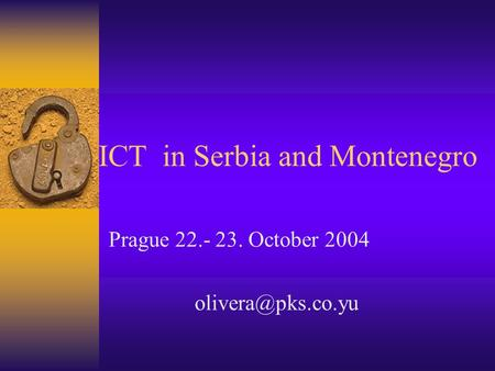 ICT in Serbia and Montenegro Prague 22.- 23. October 2004