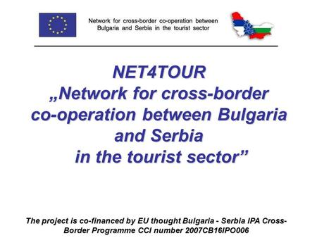 "NET4TOUR ""Network for cross-border co-operation between Bulgaria and Serbia in the tourist sector"" NET4TOUR ""Network for cross-border co-operation between."