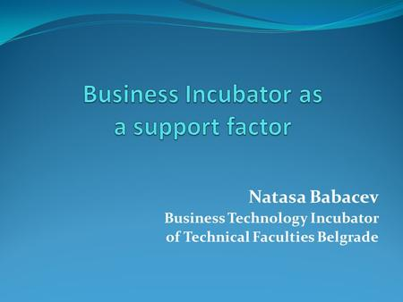 Natasa Babacev Business Technology Incubator of Technical Faculties Belgrade.