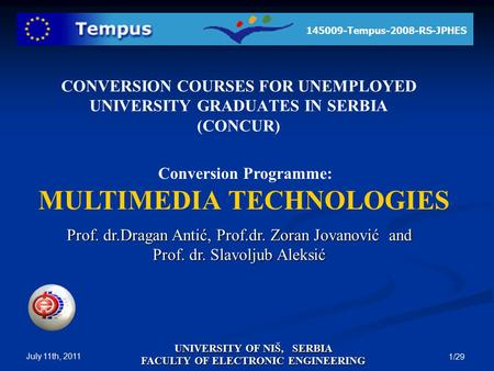 145009-Tempus-2008-RS-JPHES UNIVERSITY OF NIŠ, SERBIA FACULTY OF ELECTRONIC ENGINEERING July 11th, 2011 1/29 Conversion Programme: MULTIMEDIA TECHNOLOGIES.