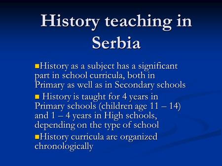 History teaching in Serbia History as a subject has a significant part in school curricula, both in Primary as well as in Secondary schools History as.