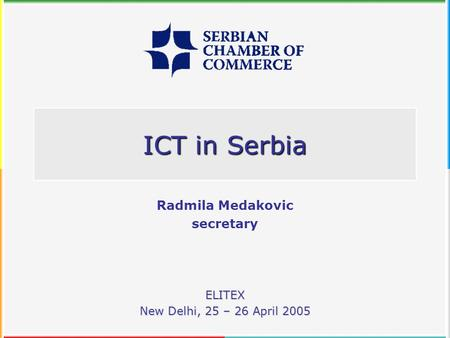 ICT in Serbia ELITEX New Delhi, 25 – 26 April 2005 Radmila Medakovic secretary.