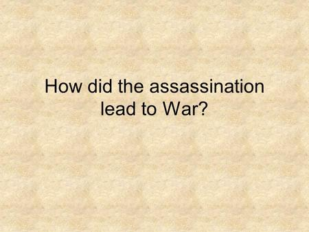 How did the assassination lead to War?