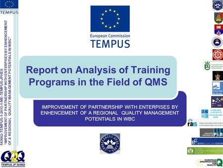 "543662-TEMPUS-1-2013-1-ME-TEMPUS-JPHES ""IMPROVEMENT OF PARTNERSHIP WITH ENTERPISES BY ENHENCEMENT OF A REGIONAL QUALITY MANAGEMENT POTENTIALS IN WBC"" Report."