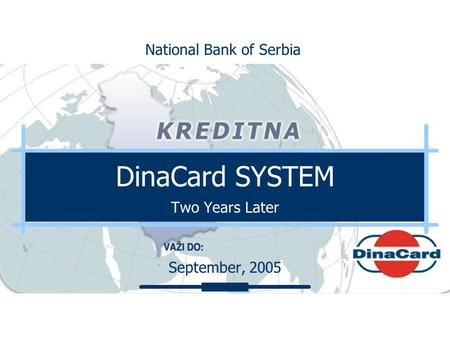 DinaCard SYSTEM Two Years Later September, 2005 National Bank of Serbia.