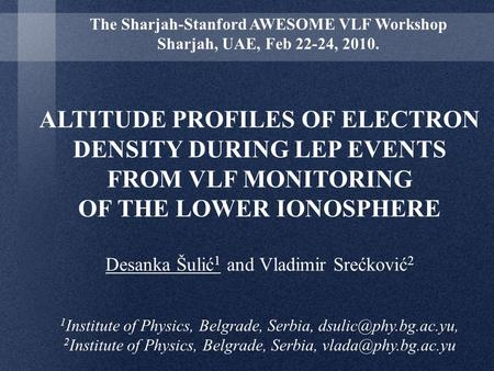 ALTITUDE PROFILES OF ELECTRON DENSITY DURING LEP EVENTS FROM VLF MONITORING OF THE LOWER IONOSPHERE Desanka Šulić 1 and Vladimir Srećković 2 1 Institute.