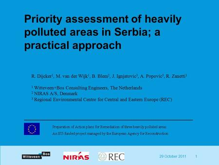 29 October 20111 Priority assessment of heavily polluted areas in Serbia; a practical approach R. Dijcker 1, M. van der Wijk 1, B. Blem 2, J. Ignjatovic.