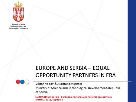 1 EUROPE AND SERBIA – EQUAL OPPORTUNITY PARTNERS IN ERA Viktor Nedović, Assistant Minister Ministry of Science and Technological Development, Republic.