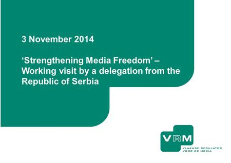 3 November 2014 'Strengthening Media Freedom' – Working visit by a delegation from the Republic of Serbia.