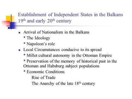 Establishment of Independent States in the Balkans 19 th and early 20 th century Arrival of Nationalism in the Balkans * The Ideology * Napoleon's role.