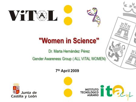 2 nd annual meeting, Novi Sad (Serbia) 7 th April 2009 Women in Science Dr. Marta Hernández Pérez Gender Awareness Group ( ALL VITAL WOMEN) Women in.
